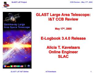 GLAST Large Area Telescope:  I&T CCB Review May 17 st , 2005 E-Logbook 3.4.0 Release