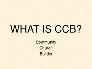 WHAT IS CCB?