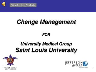 Change Management FOR University Medical Group Saint Louis University