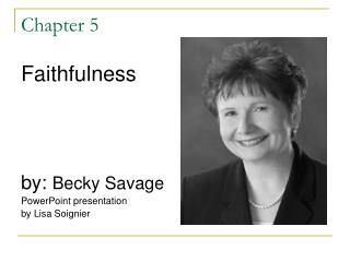 Faithfulness        by: Becky Savage  PowerPoint presentation by Lisa Soignier