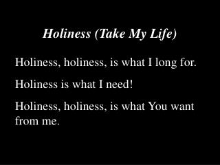 Holiness Take My Life