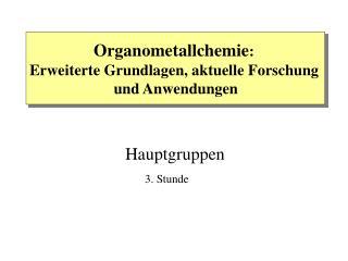 Organometallchemie :  Erweiterte Grundlagen, aktuelle Forschung  und Anwendungen