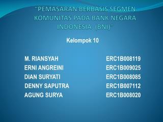 """""""PEMASARAN BERBASIS SEGMEN KOMUNITAS PADA BANK NEGARA INDONESIA  (BNI)"""""""