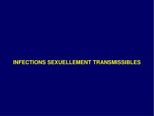 INFECTIONS SEXUELLEMENT TRANSMISSIBLES
