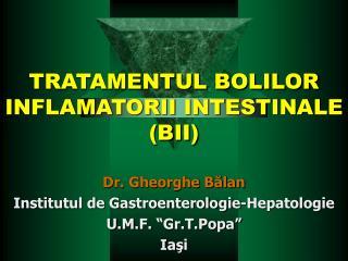 TRATAMENTUL BOLILOR INFLAMATORII INTESTINALE  (BII)