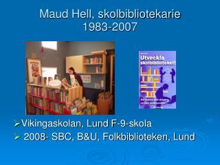 Maud Hell, skolbibliotekarie  1983-2007