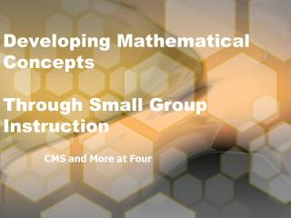 Developing Mathematical Concepts Through Small Group        Instruction