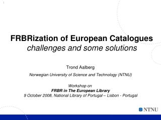 FRBRization of European Catalogues challenges and some solutions