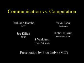 Communication vs. Computation