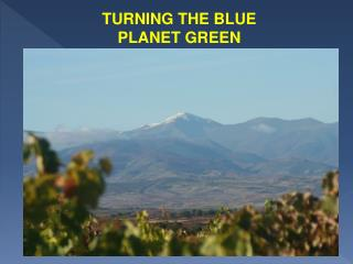 TURNING THE BLUE PLANET GREEN