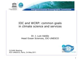IOC and WCRP: common goals  in climate science and services Dr.  J. Luis Valdés