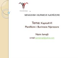 Tema : Kapitulli  VI Planifikimi i Burimeve Njerezore Naim Ismajli e- mail: naimismajli@yahoo