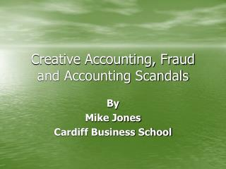 Creative Accounting, Fraud and Accounting Scandals