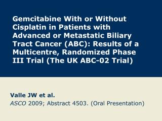 Valle JW et al. ASCO  2009; Abstract 4503. (Oral Presentation)