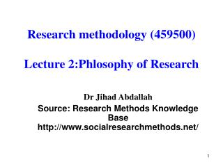 Research methodology (459500) Lecture 2:Phlosophy of Research