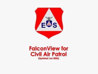 FalconView for  Civil Air Patrol  Updated Jun 2006