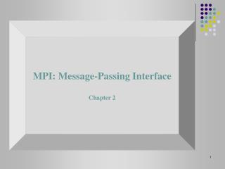 MPI: Message-Passing Interface Chapter 2
