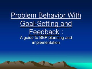 Problem Behavior With Goal-Setting and Feedback  :