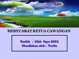 Tarikh   :  15hb  Ogos 2012               Disediakan oleh :  Norlia