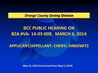 BCC PUBLIC HEARING ON BZA #VA- 14-03-008,  MARCH 6, 2014 APPLICANT/APPELLANT: CHERYL SINKOWITZ