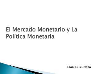 El Mercado Monetario y La Política Monetaria