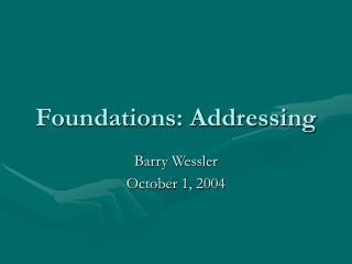 Foundations: Addressing