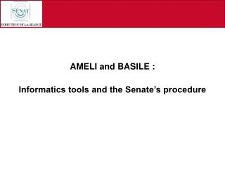 AMELI and BASILE : Informatics tools and the Senate's procedure