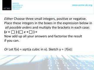 Either  Choose three small integers, positive or negative.
