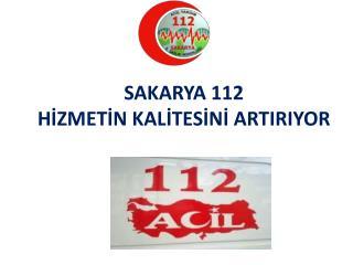 SAKARYA 112  HİZMETİN KALİTESİNİ ARTIRIYOR