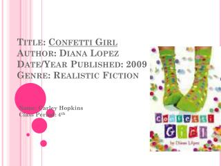 Title:  Confetti Girl Author: Diana Lopez Date/Year Published: 2009 Genre: Realistic Fiction
