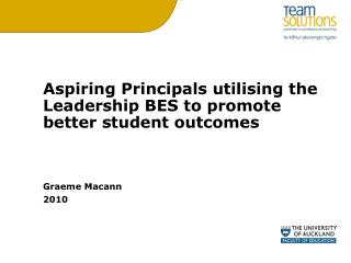 Aspiring Principals utilising the Leadership BES to promote better student outcomes Graeme Macann