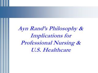 Ayn Rand�s Philosophy & Implications for Professional Nursing & U.S. Healthcare