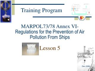 MARPOL73/78 Annex VI- Regulations for the Prevention of Air Pollution From Ships Lesson 5