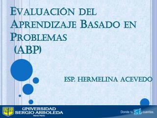 Evaluación del Aprendizaje Basado en Problemas  (ABP)