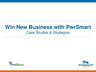 Win New Business with PwrSmart Case Studies & Strategies
