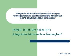 """TÁMOP-3.3.3-08/1-2009-0011. """"Integrációs bázisiskola a Jászságban"""""""