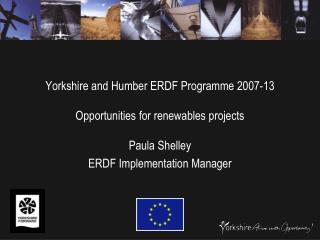 Yorkshire and Humber ERDF Programme 2007-13 Opportunities for renewables projects