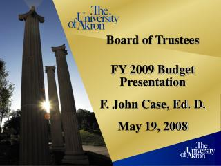 Board of Trustees FY 2009 Budget Presentation F. John Case, Ed. D. May 19, 2008