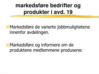 markedsføre bedrifter og produkter i avd. 19