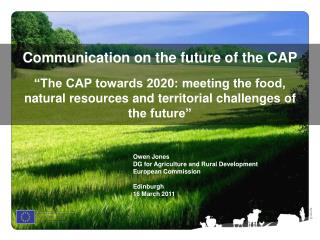 Owen Jones DG for Agriculture and Rural Development  European Commission Edinburgh 16 March 2011
