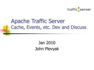 Apache Traffic Server Cache, Events, etc. Dev and Discuss