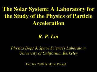 R. P. Lin Physics Dept & Space Sciences Laboratory University of California, Berkeley