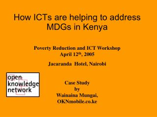 How ICTs are helping to address MDGs in Kenya Poverty Reduction and ICT Workshop