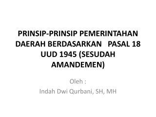 PRINSIP-PRINSIP PEMERINTAHAN DAERAH  BERDASARKAN   PASAL 18 UUD 1945 (SESUDAH AMANDEMEN)