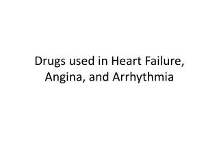 Drugs used in Heart Failure, Angina, and Arrhythmia