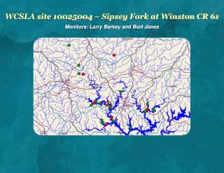 WCSLA site 10025004 – Sipsey Fork at Winston CR 61 Monitors: Larry Barkey and Burt Jones