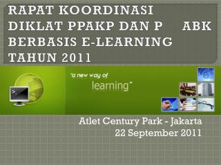 RAPAT KOORDINASI  DIKLAT PPAKP DAN  P      ABK BERBASIS E-LEARNING TAHUN 2011