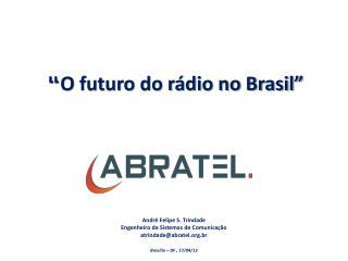 """"""" O futuro do rádio no Brasil"""""""