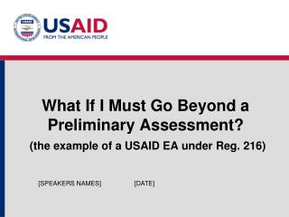 What If I Must Go Beyond a Preliminary Assessment? (the example of a USAID EA under Reg. 216)