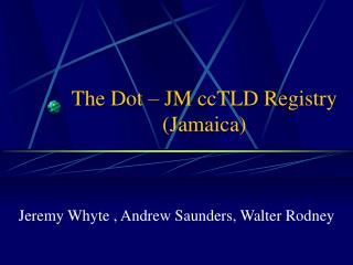 The Dot � JM ccTLD Registry (Jamaica)